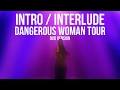 Ariana Grande - Intro (Interlude at The Dangerous Woman Tour)[DVD Version]