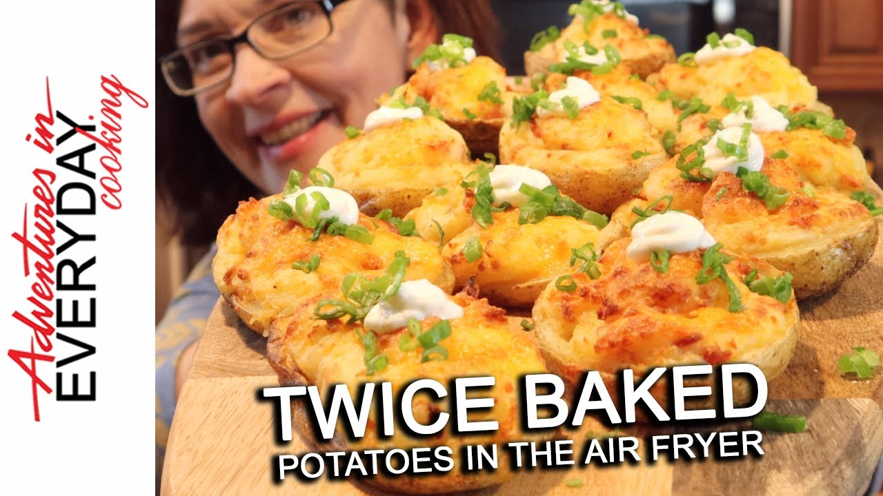 Twice Baked Potatoes Air Fryer Adventures In Everyday Cooking Youtube
