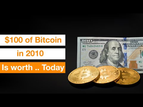 If You Bought $100 Of Bitcoin In 2010, How Much Is It Worth Today?