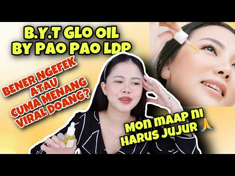 Download REVIEW JUJUR B.Y.T Glo Oil by PAO PAO LDP! Maaf bgt 🙏