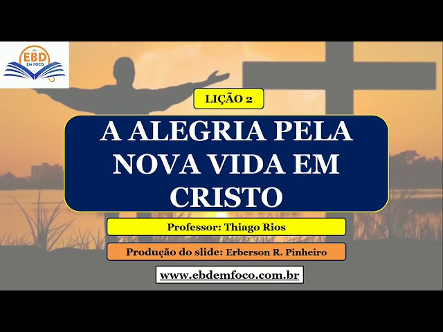 LIÇÃO 2 - A ALEGRIA PELA NOVA VIDA EM CRISTO