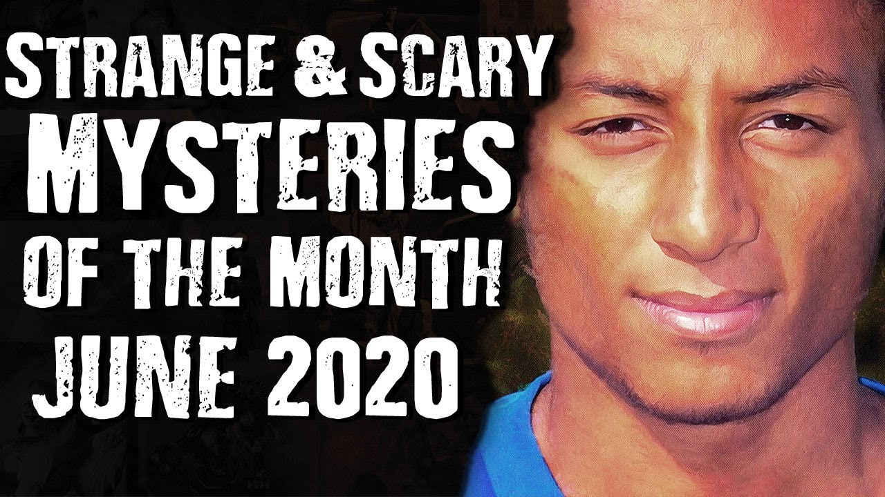 Strange & Scary Mysteries for the Month of June 2020 - SCARY NEWS