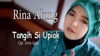 Rina Alung...Tangih Si Upiak