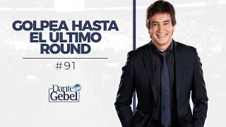Dante Gebel #91 | Golpea hasta el ultimo round