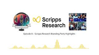 Episode 8 – Scripps Research Branding Party Highlights (PreSCRIPPSion Sound Podcast)
