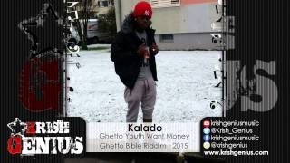 Kalado - Ghetto Youth Want Money (Raw) Ghetto Bible Riddim - January 2015