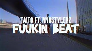 Смотреть клип Taito Ft. Rnbstylerz - Fuukin Beat