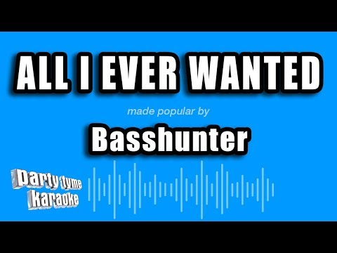 Basshunter - All I Ever Wanted (Karaoke Version)