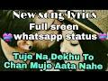 Tujhe Na Dekhu To Chain Song Lyrics  Full Sreen Whatsapp Status