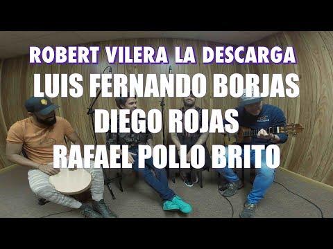 Robert Vilera La Descarga Feat. Luis Fernando Borjas / Diego Rojas / Rafael Pollo Brito