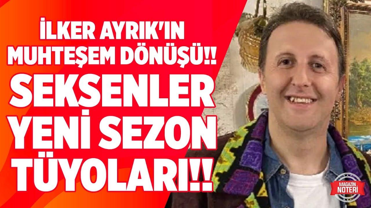 İlker Ayrık'tan Muhteşem Dönüş!! Seksenler Yeni Sezon Tüyoları!! Magazin Noteri'ne Özel