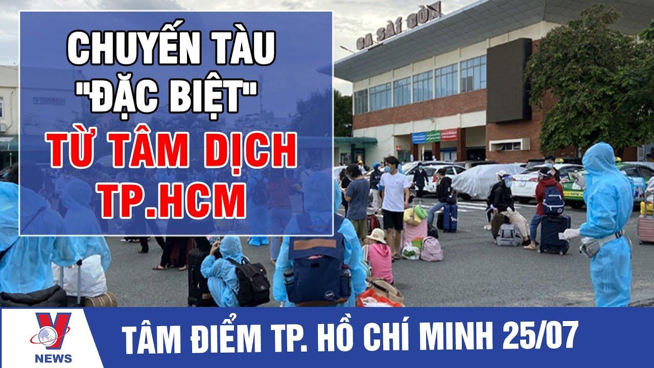 """Download Tâm điểm TP.HCM ngày 25/7: Chuyến tàu """"đặc biệt"""" từ tâm dịch TP.HCM - VNEWS"""