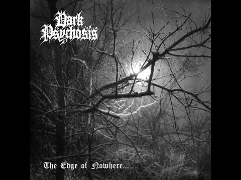 "Dark Psychosis ""The Edge Of Nowhere..."" Full Single Official Premiere"
