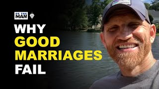 Why good marriages fail and what you have to do about it