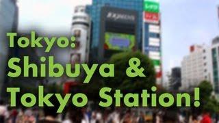 Tokyo: Shibuya and Tokyo Station!