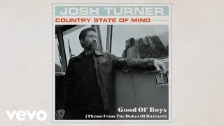 Josh Turner - Good Ol Boys (Theme From The Dukes Of Hazzard) (Official Audio Video) YouTube Videos