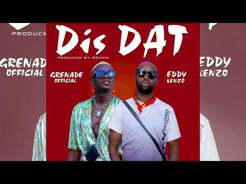 Dis Dat - Grenade Official ft. Eddy Kenzo[Audio Promo]