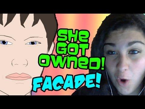She got OWNED!  FACADE!
