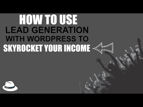 How To Use Lead Generation With Wordpress To Skyrocket Your Income