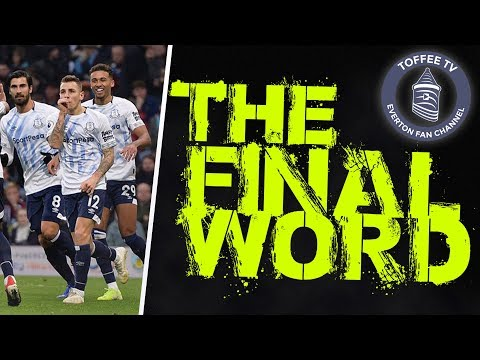 Burnley 1-5 Everton | The Final Word