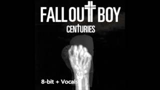 Centuries - Fall Out Boy [8 bit + Vocals]