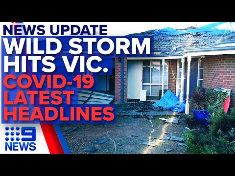 Update: Violent storm destroys homes in Victoria, Latest COVID-19 headlines | Nine News Australia
