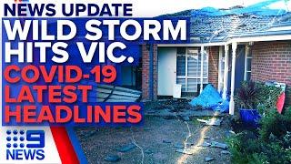 Update: Violent storm destroys homes in Victoria, Latest COVID-19 headlines   Nine News Australia