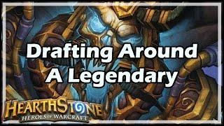 [Hearthstone] Drafting Around A Legendary