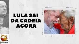 Lula sai da cadeia agora