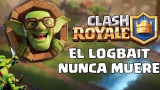 EL LOGBAIT NUNCA MUERE.... - Clash Royale - Withzack