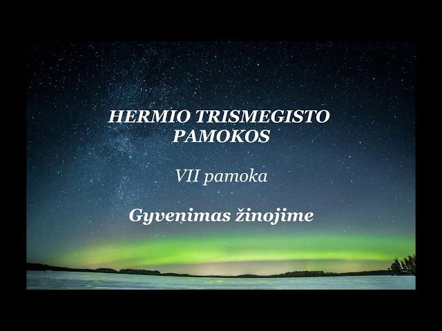 HERMIS TRISMEGISTAS VII pamoka: Gyvenimas žinojime