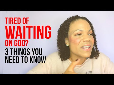 TIRED OF WAITING ON GOD? // Here's 3 Things You Need To Know.