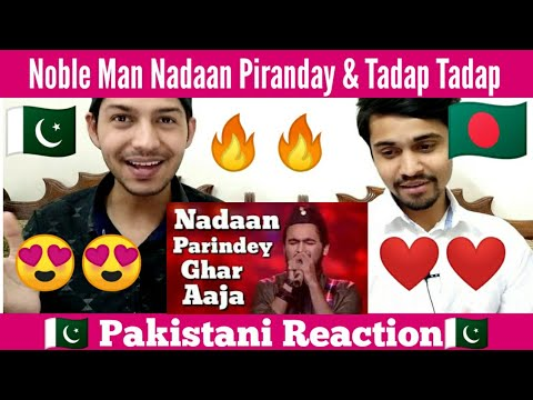 Nadaan Parinday & Tadap Tadap K Dil Sy Songs Noble Man  Pakistani Reaction