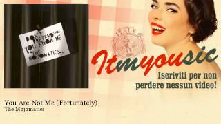The Mojomatics - You Are Not Me (Fortunately) - ITmYOUsic