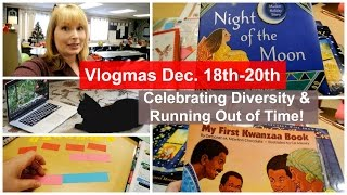🎄Vlogmas Dec. 18th- 20th~Celebrating Diversity & Running Out of Time