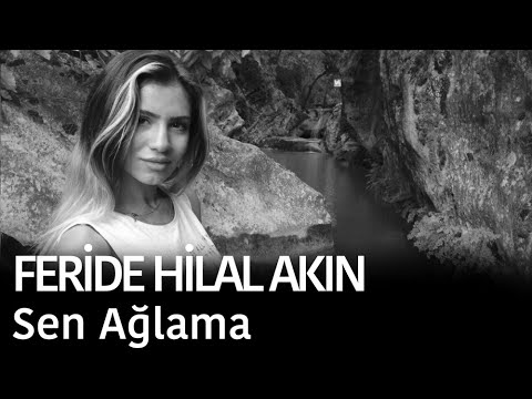 Feride Hilal Akin Sen Aglama Lyrics