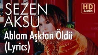 Sezen Aksu - Ablam Aşktan Öldü (Lyrics | Şarkı Sözleri)