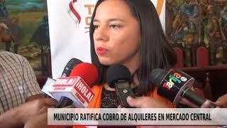 MUNICIPIO RATIFICA COBRO DE ALQUILERES EN MERCADO CENTRAL