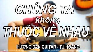 [Guitar] Hướng Dẫn: CHÚNG TA KHÔNG THUỘC VỀ NHAU (MTP) Cực Dễ Full hợp âm - Tú Hoàng Guitar