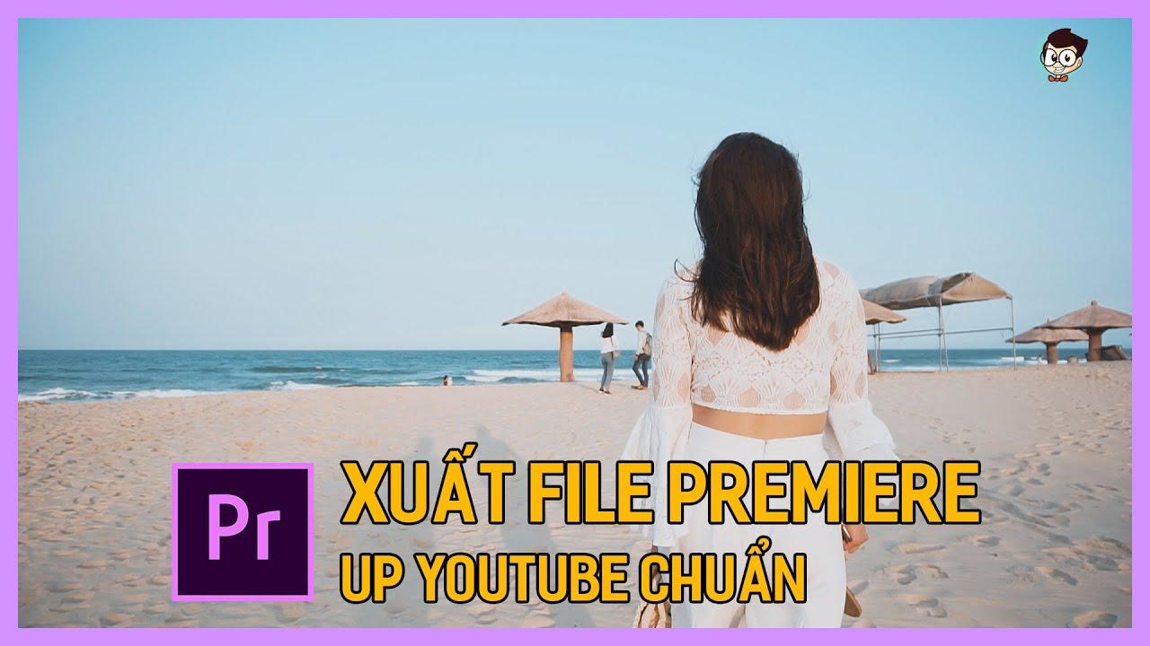 Hướng dẫn xuất video nét đẹp mọng với Adobe Premiere up Youtube | Học edit video | Dựng phim cơ bản