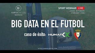 Sport Webinar Live: BIG DATA EN EL FUTBOL [Caso de éxito: HUMANOX & CA OSASUNA]