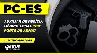 Concurso PC-ES 2019 – Auxiliar de Perícia Médico Legal tem Porte de Armas?   Thomas Ross thumbnail
