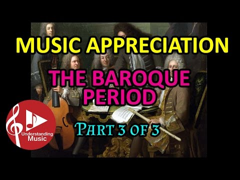 The Baroque Period - Part 3 of 3  Music Appreciation