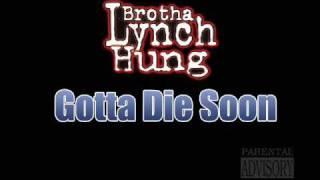Brotha Lynch Hung - Gotta Die Soon
