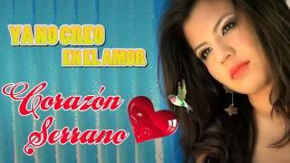 Corazon Serrano Ya no creo en el amor Primicia 2014 HD