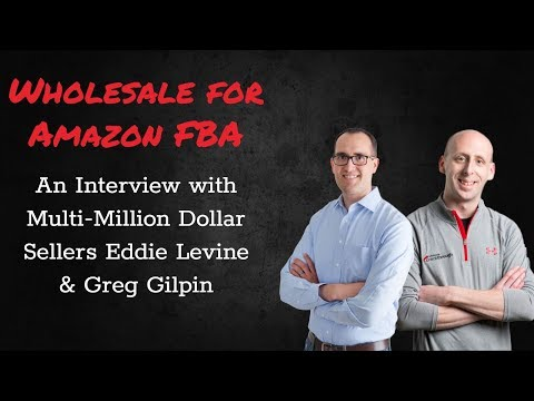 Wholesale for Amazon FBA | An Interview with Multi-Million Dollar Sellers Eddie Levine & Greg Gilpin