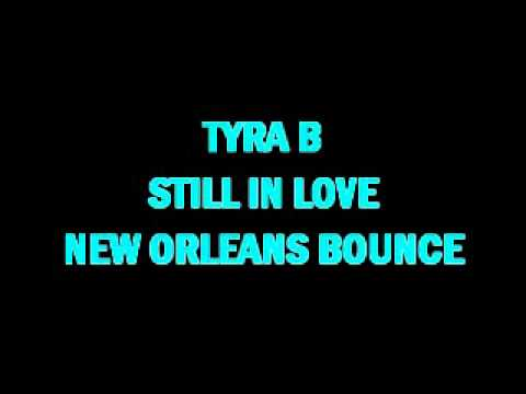 TYRA B - STILL IN LOVE (NEW ORLEANS BOUNCE)