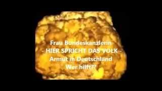 Frau Bundeskanzlerin-HIER SPRICHT DAS VOLK-Armut in Deutschland-Wer hilft?