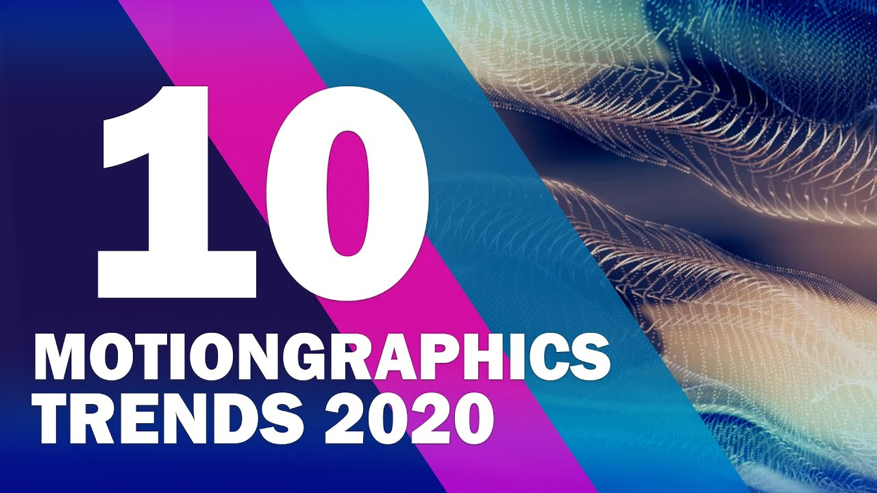 TOP 10 Motion Graphics Trends 2020