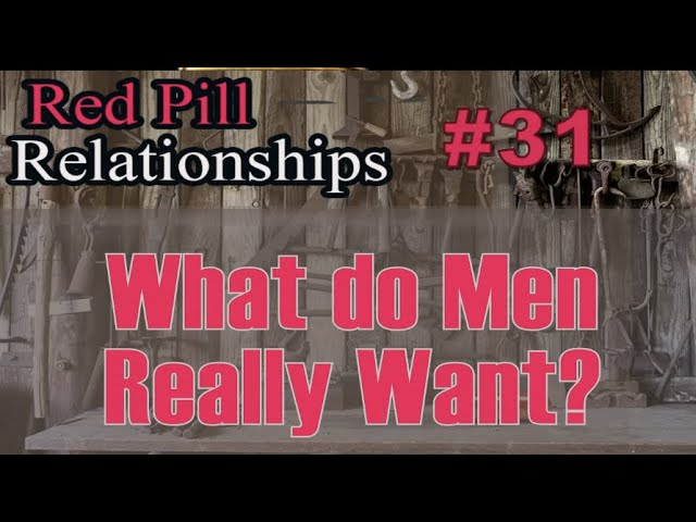 What Do Men Really Want?  Red Pill relationships #31